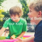 Outdoor Activities that Benefit Your Kids' Health